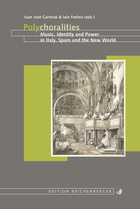 Juan José Carreras, Iain Fenlon (eds.): Polychoralities. Music, Identity and Power in Italy, Spain and the New World